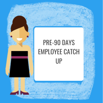 pre-90 days employee catch up