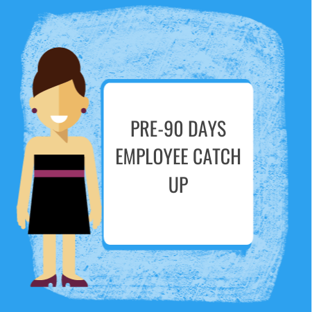 pre-90 days employee catch up